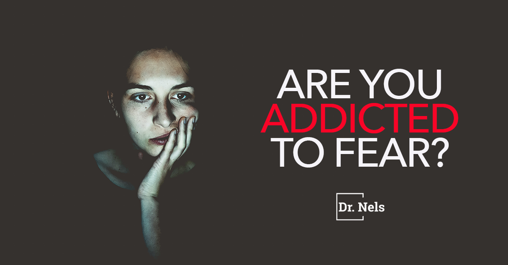 Are You Addicted To Fear?